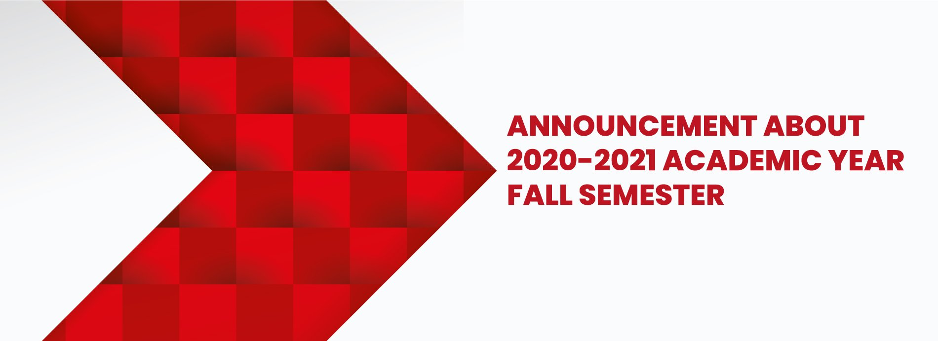 ANNOUNCEMENT ABOUT 2020-2021 ACADEMIC YEAR FALL SEMESTER